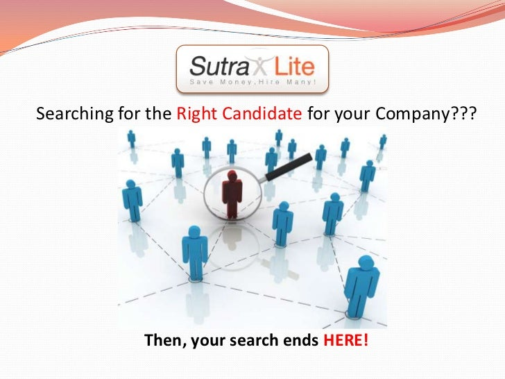 Searching for the Right Candidate for your Company???<br />Then, your search ends HERE!<br />