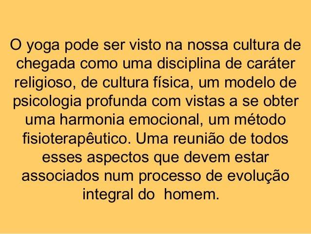 O yoga pode ser visto na nossa cultura de chegada como uma disciplina de caráter religioso, de cultura física, um modelo d...