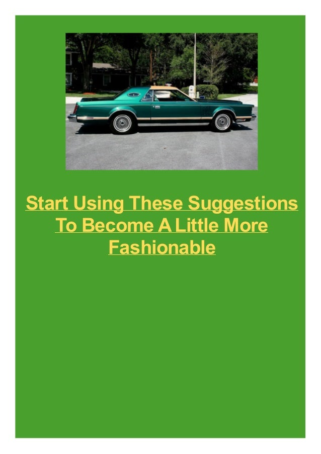 Start Using These Suggestions To Become A Little More Fashionable