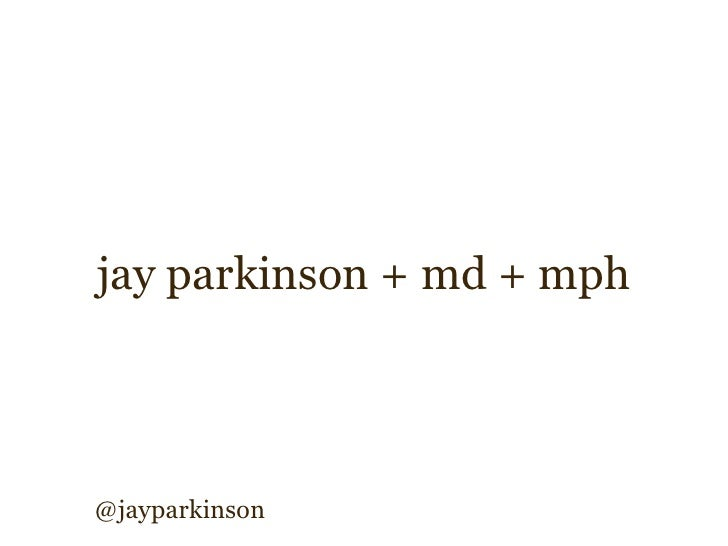 jay parkinson + md + mph     @jayparkinson