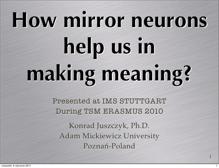 How mirror neurons            help us in         making meaning?                            Presented at IMS STUTTGART    ...