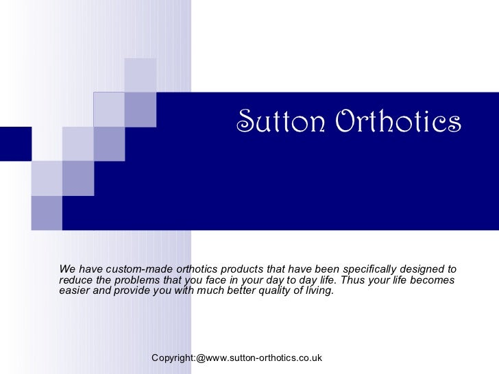 Sutton OrthoticsWe have custom-made orthotics products that have been specifically designed toreduce the problems that you...