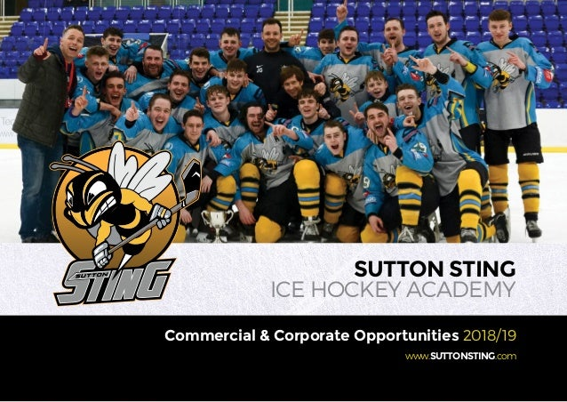 www.SUTTONSTING.com SUTTON STING ICE HOCKEY ACADEMY Commercial & Corporate Opportunities 2018/19