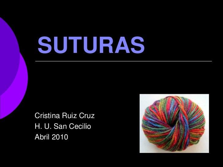 SUTURASCristina Ruiz CruzH. U. San CecilioAbril 2010