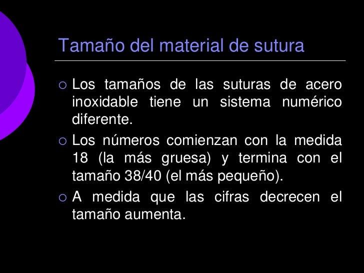 Tamaño del material de sutura   Los tamaños de las suturas de acero    inoxidable tiene un sistema numérico    diferente....