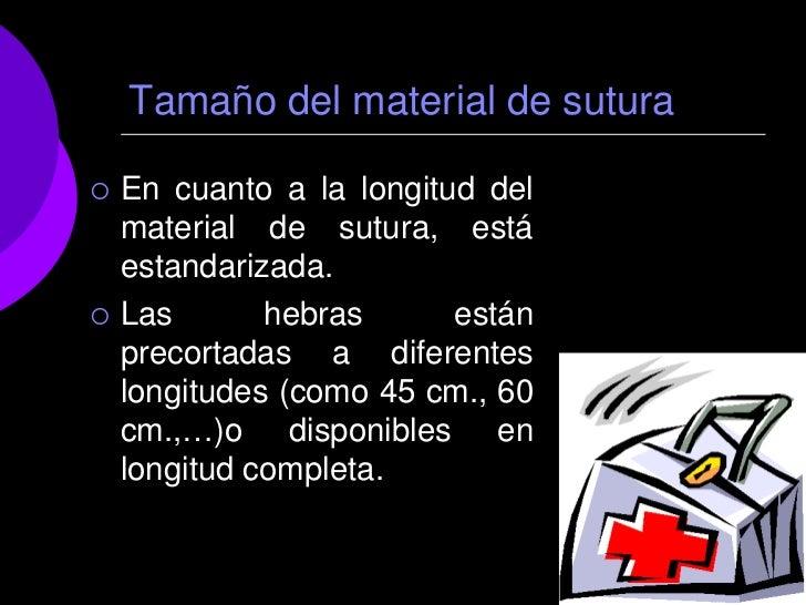 Tamaño del material de sutura   En cuanto a la longitud del    material de sutura, está    estandarizada.   Las       he...