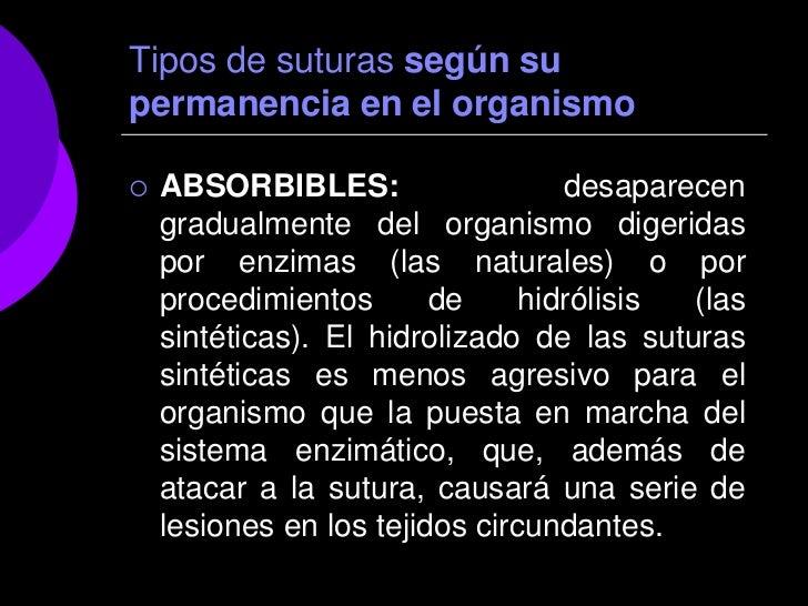Tipos de suturas según supermanencia en el organismo   ABSORBIBLES:                   desaparecen    gradualmente del org...