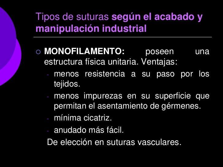 Tipos de suturas según el acabado ymanipulación industrial   MONOFILAMENTO:               poseen   una    estructura físi...