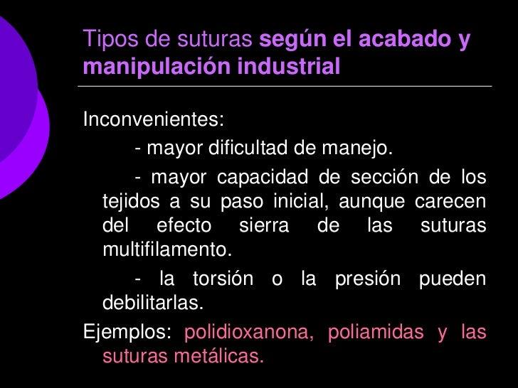 Tipos de suturas según el acabado ymanipulación industrialInconvenientes:       - mayor dificultad de manejo.       - mayo...