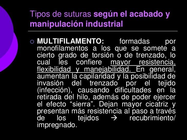Tipos de suturas según el acabado ymanipulación industrial   MULTIFILAMENTO:           formadas      por    monofilamento...