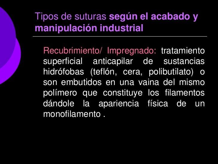 Tipos de suturas según el acabado ymanipulación industrial Recubrimiento/ Impregnado: tratamiento superficial anticapilar ...