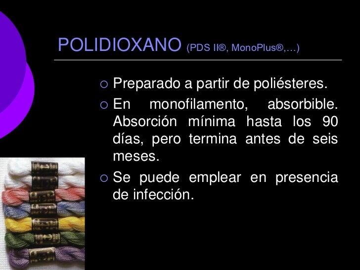 POLIDIOXANO (PDS II®, MonoPlus®,…)        Preparado a partir de poliésteres.        En monofilamento, absorbible.       ...