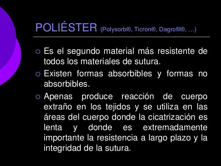 POLIÉSTER (Polysorb®, Ticron®, Dagrofil®, …)   Es el segundo material más resistente de    todos los materiales de sutura...