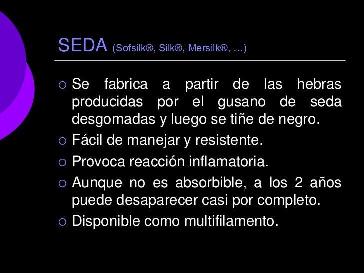 SEDA (Sofsilk®, Silk®, Mersilk®, …)   Se fabrica a partir de las hebras    producidas por el gusano de seda    desgomadas...
