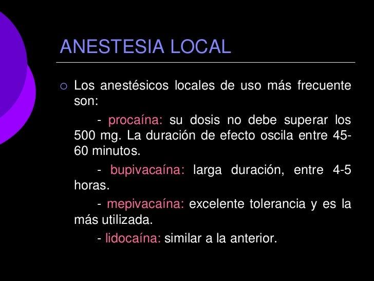 ANESTESIA LOCAL   Los anestésicos locales de uso más frecuente    son:        - procaína: su dosis no debe superar los   ...