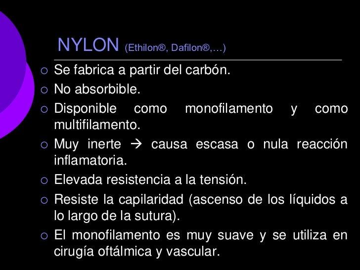 NYLON (Ethilon®, Dafilon®,…)   Se fabrica a partir del carbón.   No absorbible.   Disponible como monofilamento y como ...