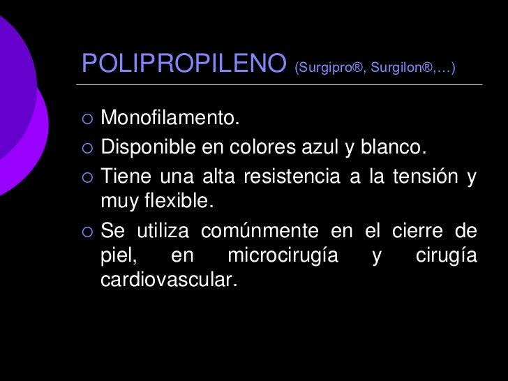 POLIPROPILENO (Surgipro®, Surgilon®,…)   Monofilamento.   Disponible en colores azul y blanco.   Tiene una alta resiste...