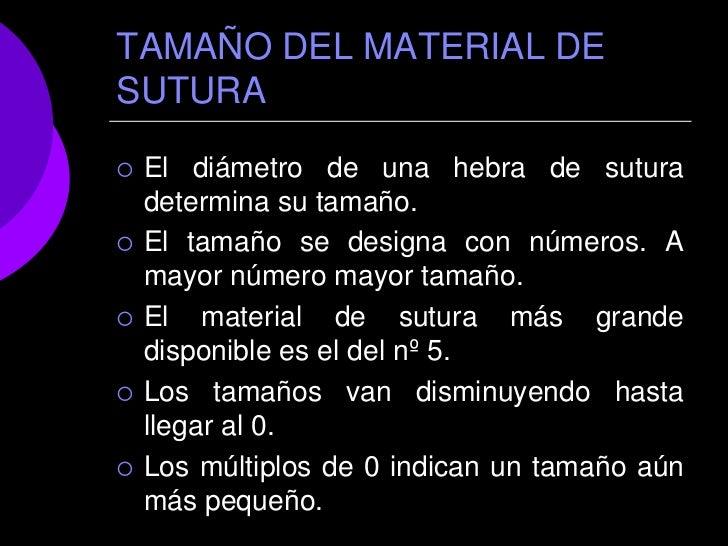 TAMAÑO DEL MATERIAL DESUTURA   El diámetro de una hebra de sutura    determina su tamaño.   El tamaño se designa con núm...