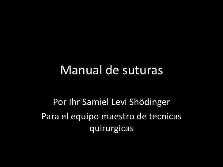 Manual de suturas   Por Ihr Samiel Levi ShödingerPara el equipo maestro de tecnicas             quirurgicas