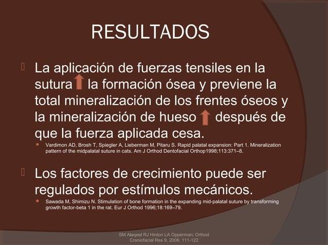 RESULTADOS   La aplicación de fuerzas tensiles en la    sutura la formación ósea y previene la    total mineralización de...