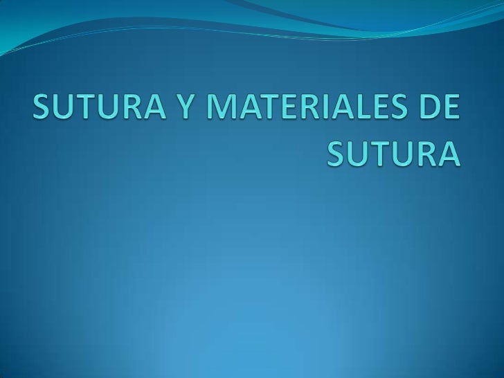 SuturaMaterial que se utilizapara aproximar tejidosseccionados y ligarvasos.