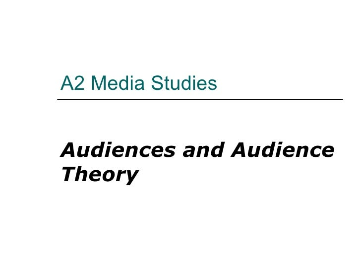 A2 Media Studies Audiences and Audience Theory