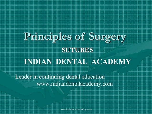 Principles of Surgery SUTURES  INDIAN DENTAL ACADEMY Leader in continuing dental education www.indiandentalacademy.com  ww...