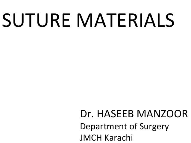 SUTURE MATERIALS Dr. HASEEB MANZOOR Department of Surgery JMCH Karachi