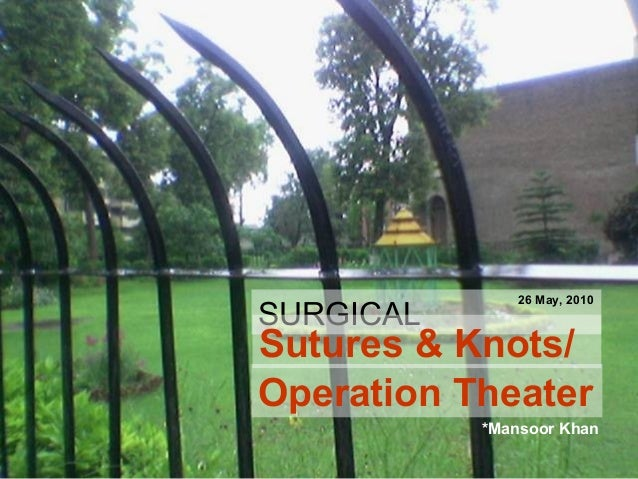 SURGICAL Sutures & Knots/ Operation Theater *Mansoor Khan 26 May, 2010