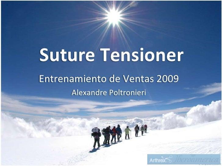 Suture Tensioner<br />Entrenamiento de Ventas 2009<br />Alexandre Poltronieri<br />