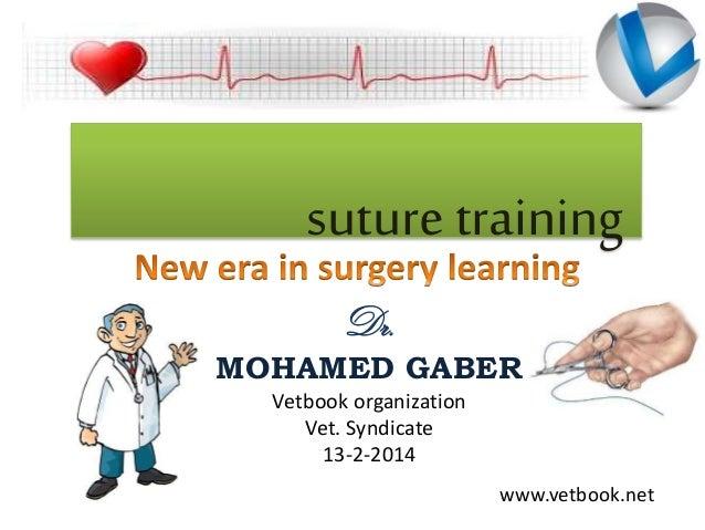 suture training Dr. MOHAMED GABER Vetbook organization Vet. Syndicate 13-2-2014 www.vetbook.net
