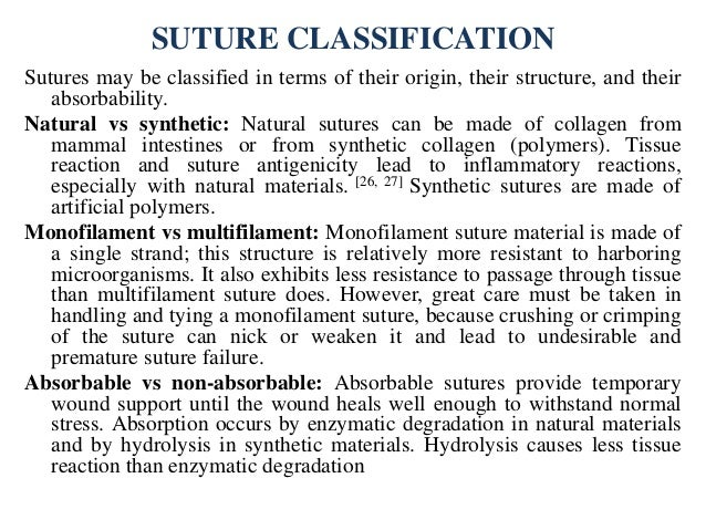 SUTURE CLASSIFICATION Sutures may be classified in terms of their origin, their structure, and their absorbability. Natura...