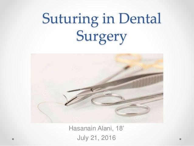 Suturing in Dental Surgery Hasanain Alani, 18' July 21, 2016