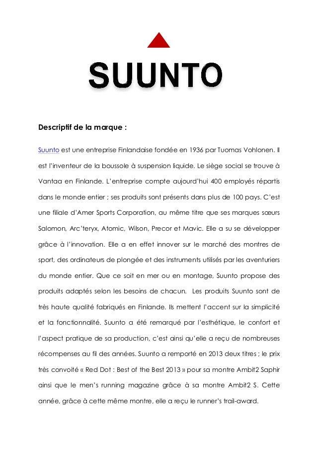 Descriptif de la marque : Suunto est une entreprise Finlandaise fondée en 1936 par Tuomas Vohlonen. Il est l'inventeur de ...