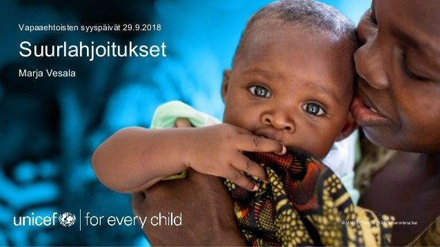 Suurlahjoitukset Marja Vesala Vapaaehtoisten syyspäivät 29.9.2018 © UNICEF/UNI197921/Schermbrucker