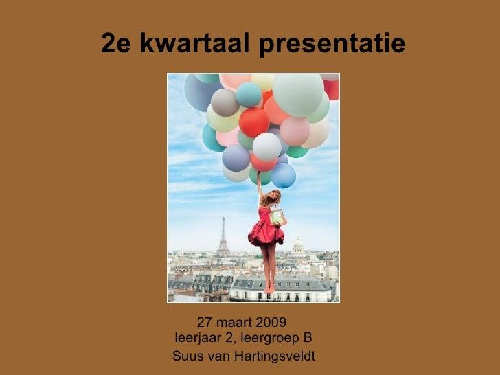 2e kwartaal presentatie   27 maart 2009  leerjaar 2, leergroep B Suus van Hartingsveldt