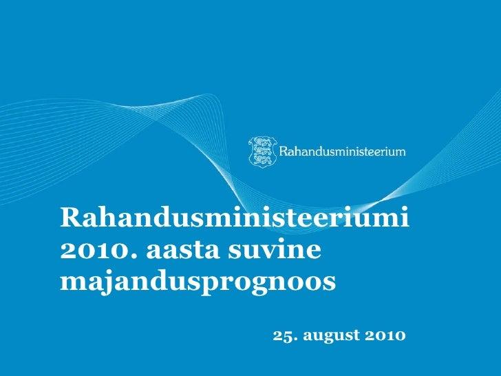 Rahandusministeeriumi 2010. aasta suvine majandusprognoos 25. august  2010
