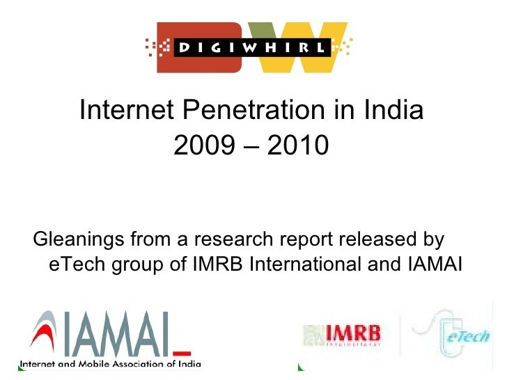 Internet Penetration in India 2009 – 2010 <ul><li>Gleanings from a research report released by eTech group of IMRB Interna...