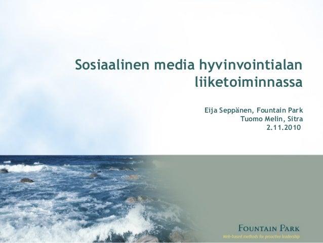 Sosiaalinen media hyvinvointialan liiketoiminnassa Eija Seppänen, Fountain Park Tuomo Melin, Sitra 2.11.2010