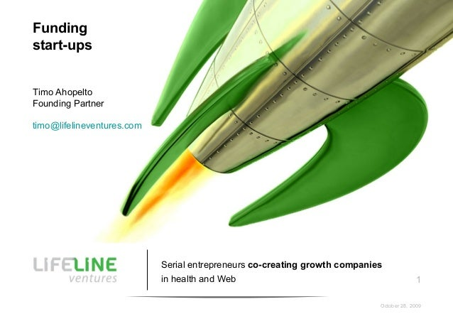 1 October 28, 2009 Serial entrepreneurs co-creating growth companies in health and Web Funding start-ups Timo Ahopelto Fou...