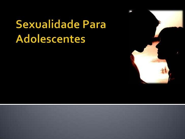 Sexualidade Para Adolescentes<br />