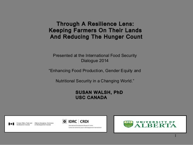 1 Through A Resilience Lens: Keeping Farmers On Their Lands And Reducing The Hunger Count Presented at the International F...