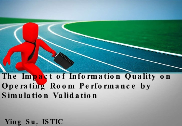 The Impact of Information Quality on Operating Room Performance by Simulation Validation   Ying Su, ISTIC
