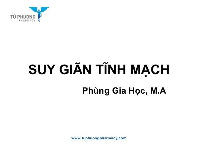 SUY GIÃN TĨNH MẠCH Phùng Gia Học, M.A www.tuphuongpharmacy.com