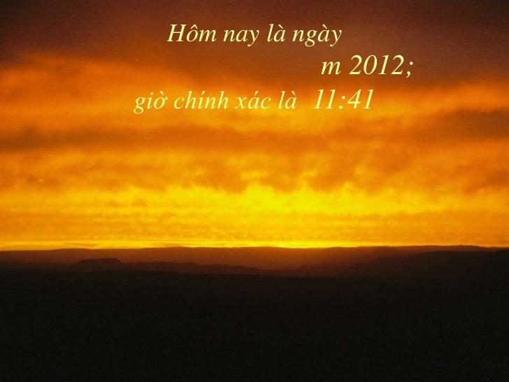 Hôm nay là ngày                  m 2012;giờ chính xác là 11:41