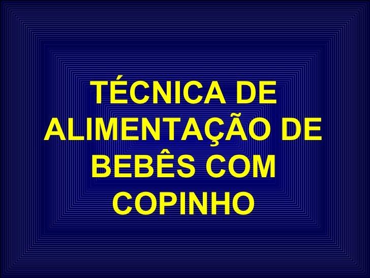 TÉCNICA DE ALIMENTAÇÃO DE BEBÊS COM COPINHO
