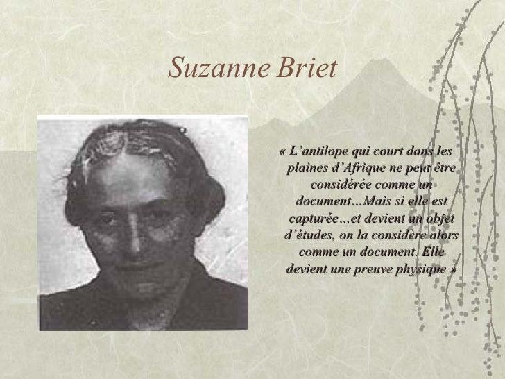 Suzanne Briet <ul><li>«L'antilope qui court dans les plaines d'Afrique ne peut  être considérée comme un document…Mais si...