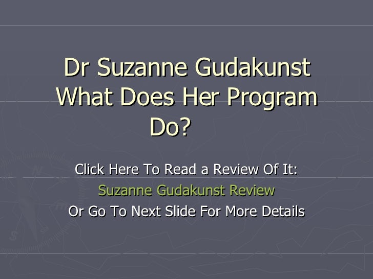 Dr Suzanne Gudakunst What Does Her Program Do? Click Here To Read a Review Of It: Suzanne  Gudakunst  Review Or Go To Next...