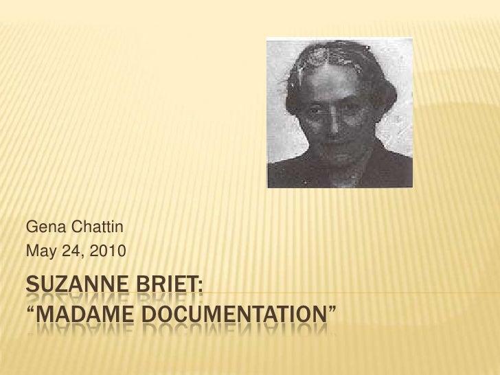 "Suzanne Briet:""Madame Documentation""<br />Gena Chattin<br />May 24, 2010<br />"