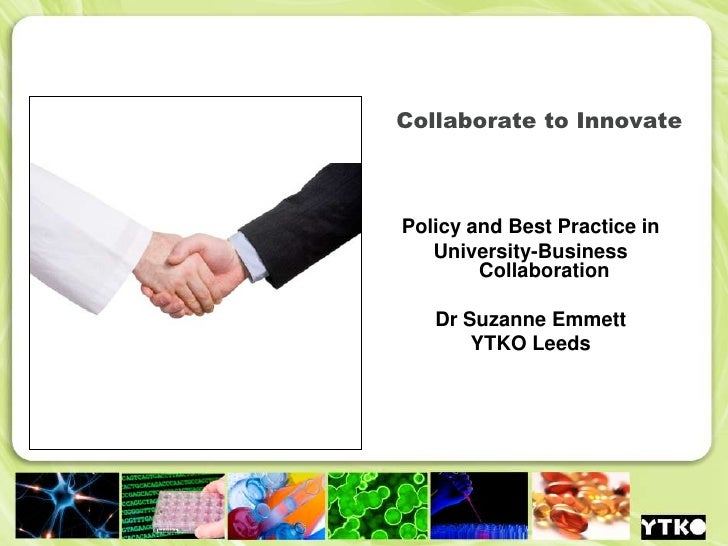Collaborate to Innovate<br />Policy and Best Practice in <br />University-Business Collaboration<br />Dr Suzanne Emmett<br...